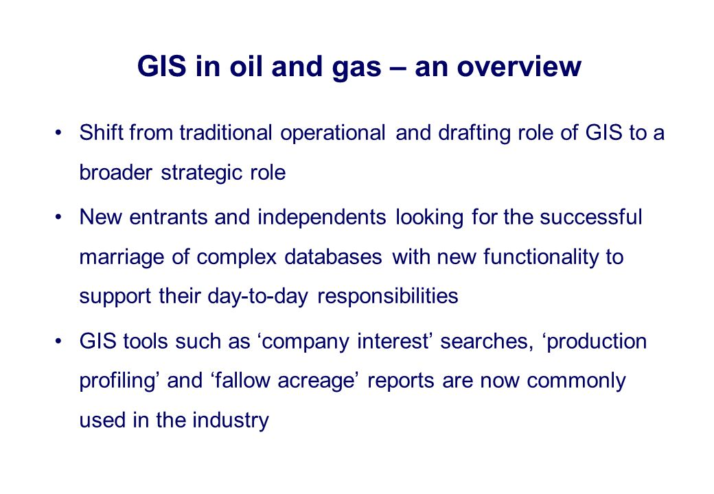 Shift from traditional operational and drafting role of GIS to a broader strategic role New entrants and independents looking for the successful marri