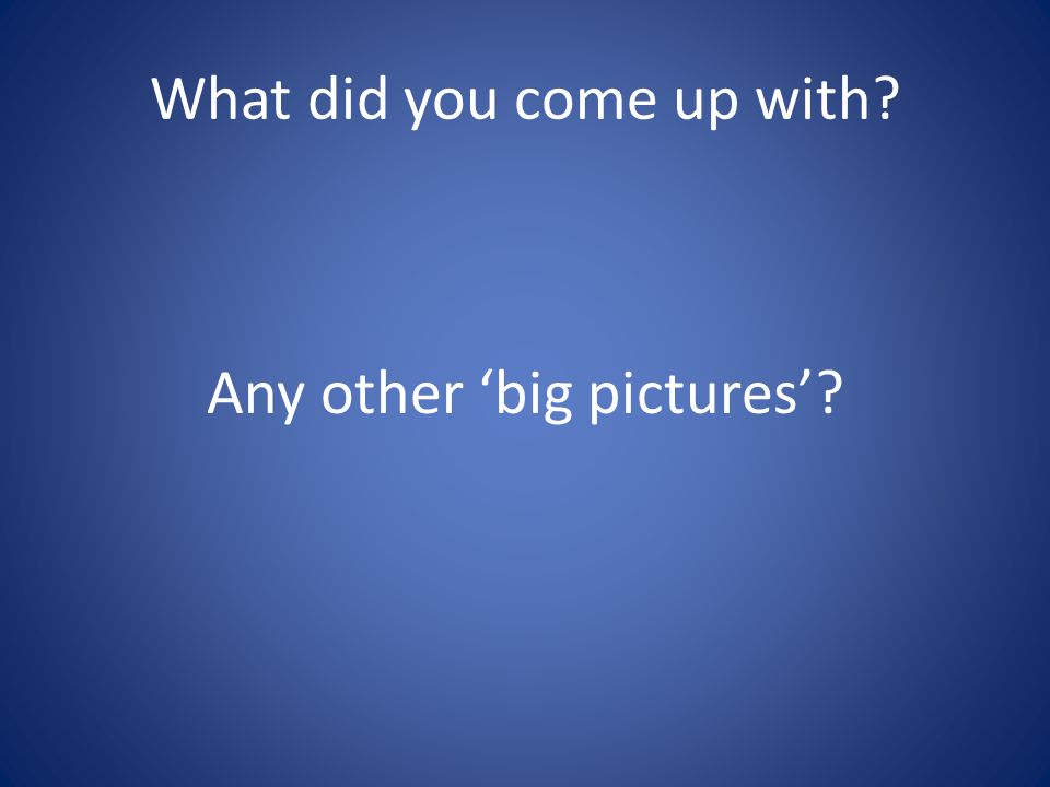 What did you come up with? Any other big pictures?