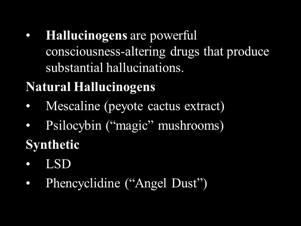 Hallucinogens are powerful consciousness-altering drugs that produce substantial hallucinations. Natural Hallucinogens Mescaline (peyote cactus extrac