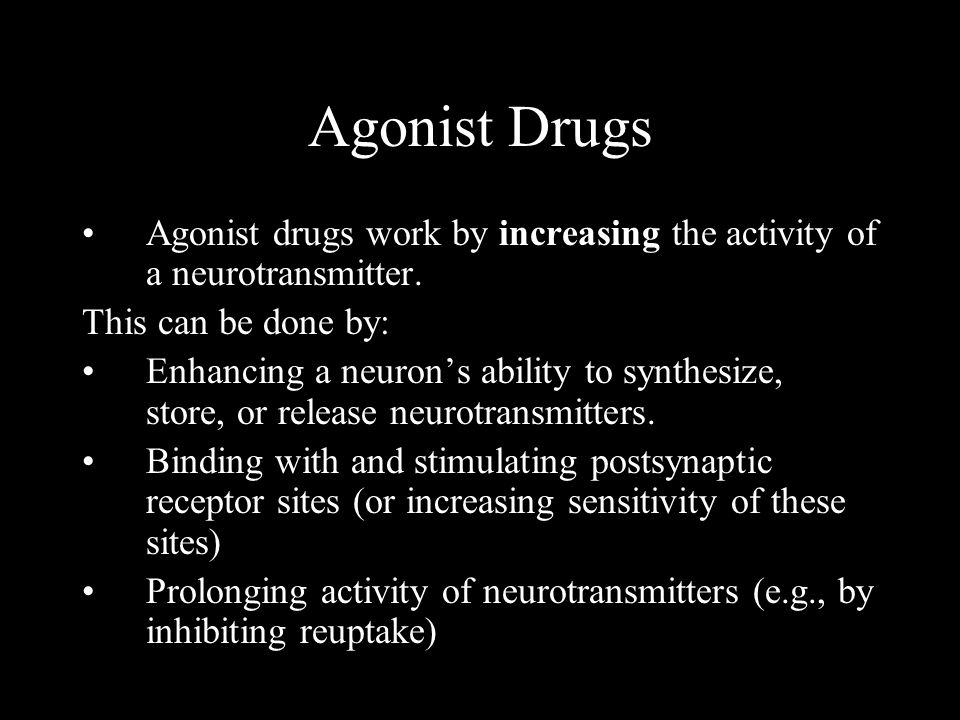 Agonist Drugs Agonist drugs work by increasing the activity of a neurotransmitter.