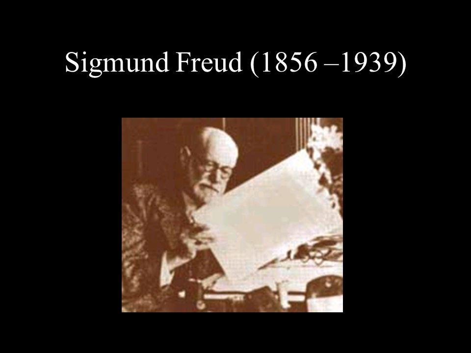 Sigmund Freud (1856 –1939)