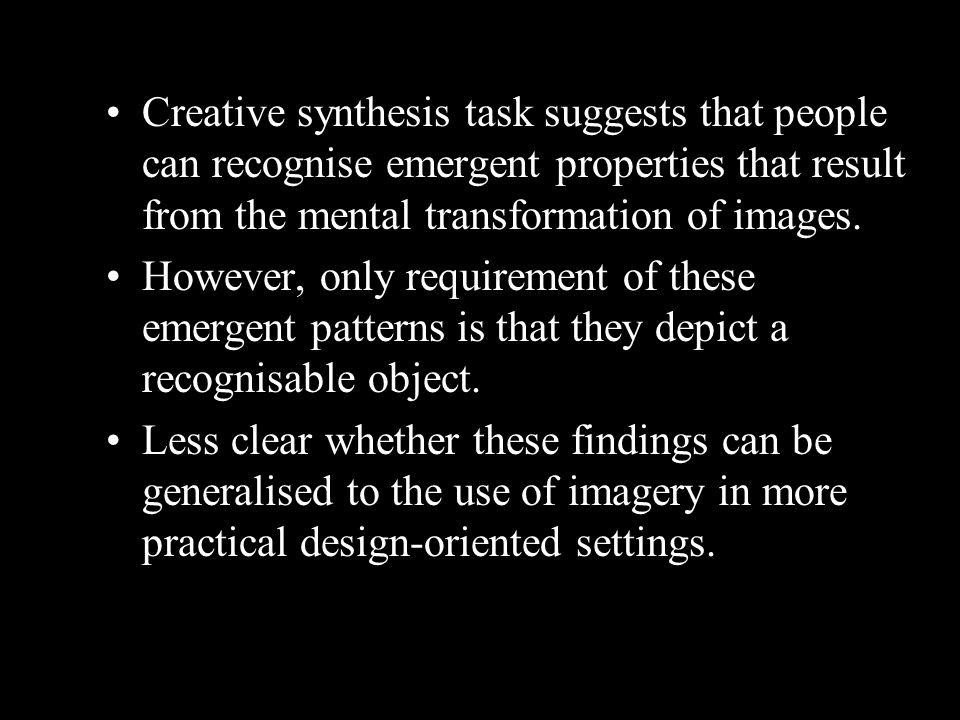 Creative synthesis task suggests that people can recognise emergent properties that result from the mental transformation of images. However, only req