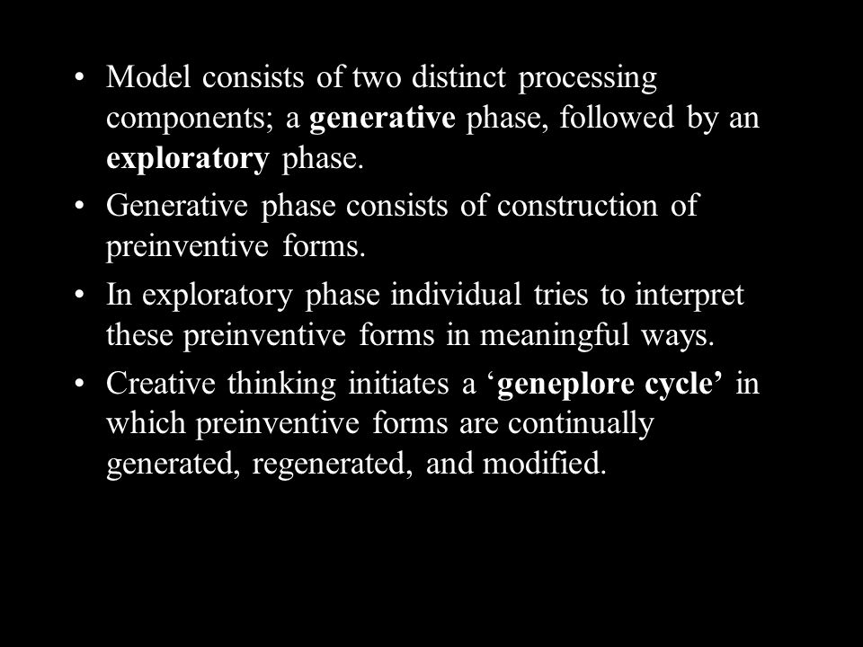 Model consists of two distinct processing components; a generative phase, followed by an exploratory phase. Generative phase consists of construction
