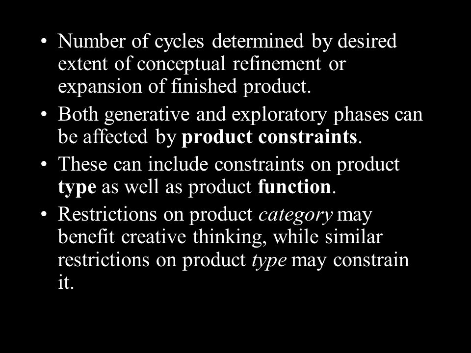 Number of cycles determined by desired extent of conceptual refinement or expansion of finished product.