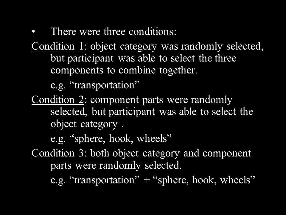 There were three conditions: Condition 1: object category was randomly selected, but participant was able to select the three components to combine to