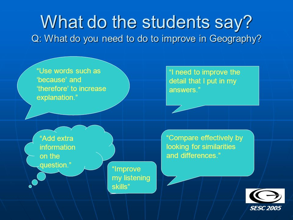 What do the students say. Q: What do you need to do to improve in Geography.