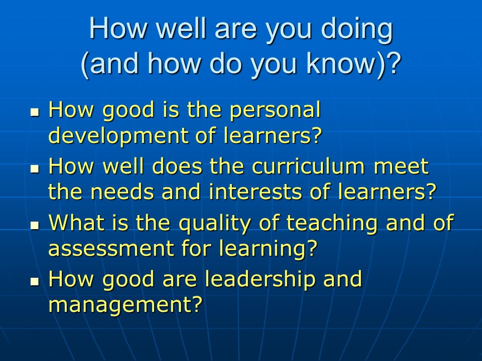 How well are you doing (and how do you know). How good is the personal development of learners.