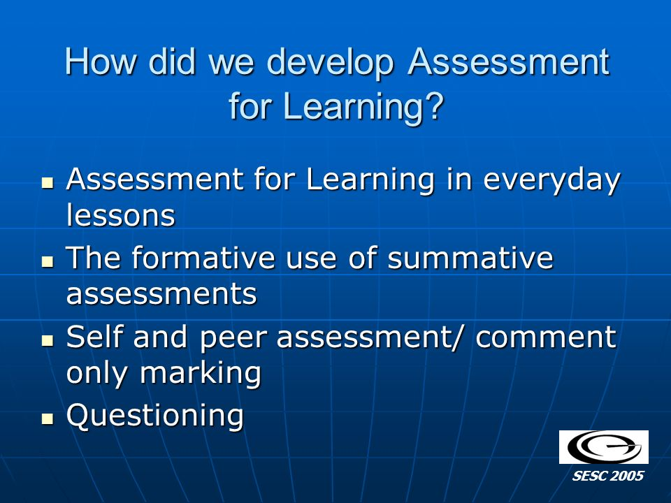 How did we develop Assessment for Learning? Assessment for Learning in everyday lessons Assessment for Learning in everyday lessons The formative use