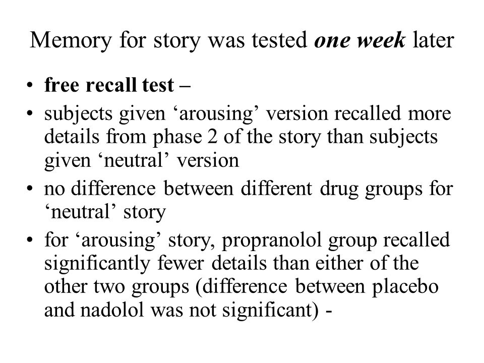 Memory for story was tested one week later free recall test – subjects given arousing version recalled more details from phase 2 of the story than sub