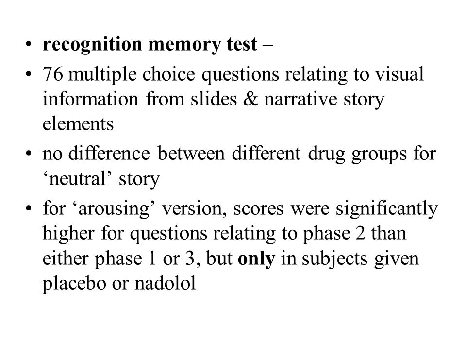 recognition memory test – 76 multiple choice questions relating to visual information from slides & narrative story elements no difference between dif