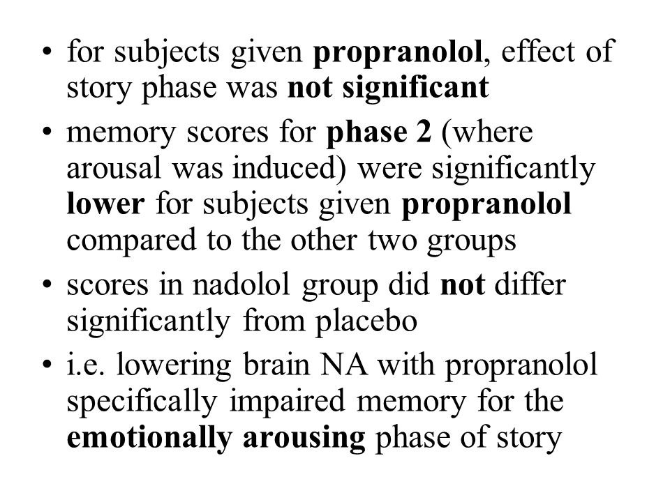 for subjects given propranolol, effect of story phase was not significant memory scores for phase 2 (where arousal was induced) were significantly low