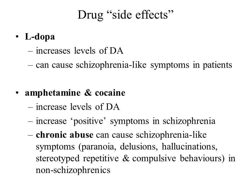 Drug side effects L-dopa –increases levels of DA –can cause schizophrenia-like symptoms in patients amphetamine & cocaine –increase levels of DA –incr