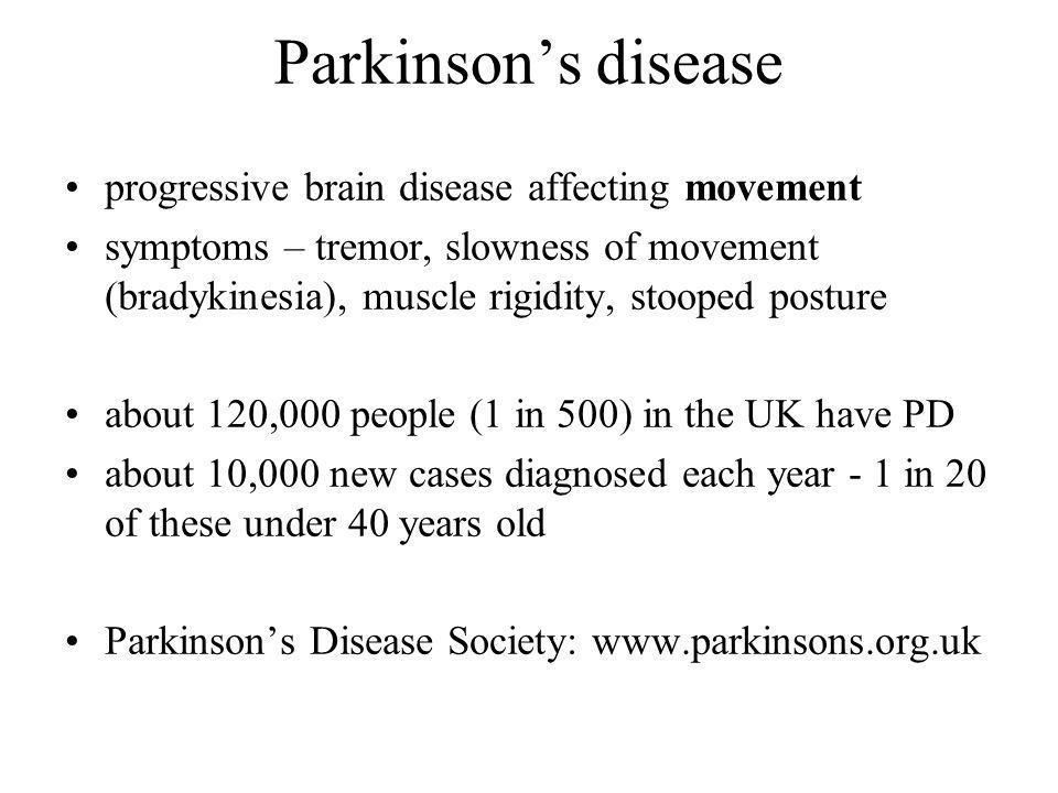 Parkinsons disease progressive brain disease affecting movement symptoms – tremor, slowness of movement (bradykinesia), muscle rigidity, stooped postu