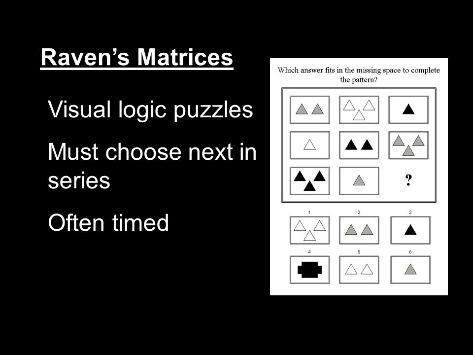 Ravens Matrices Visual logic puzzles Must choose next in series Often timed