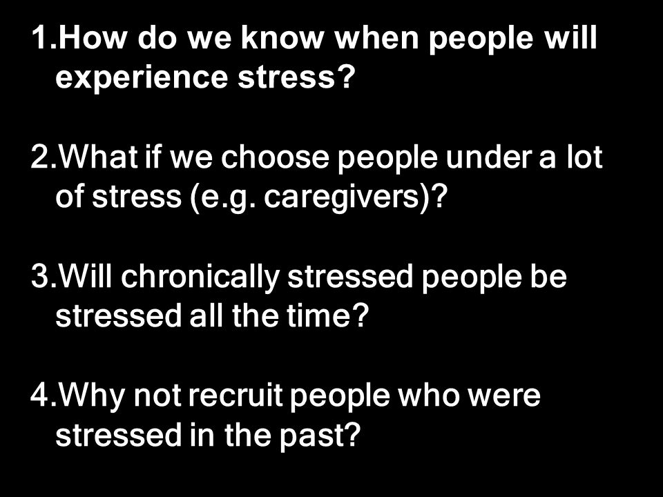 1.How do we know when people will experience stress.