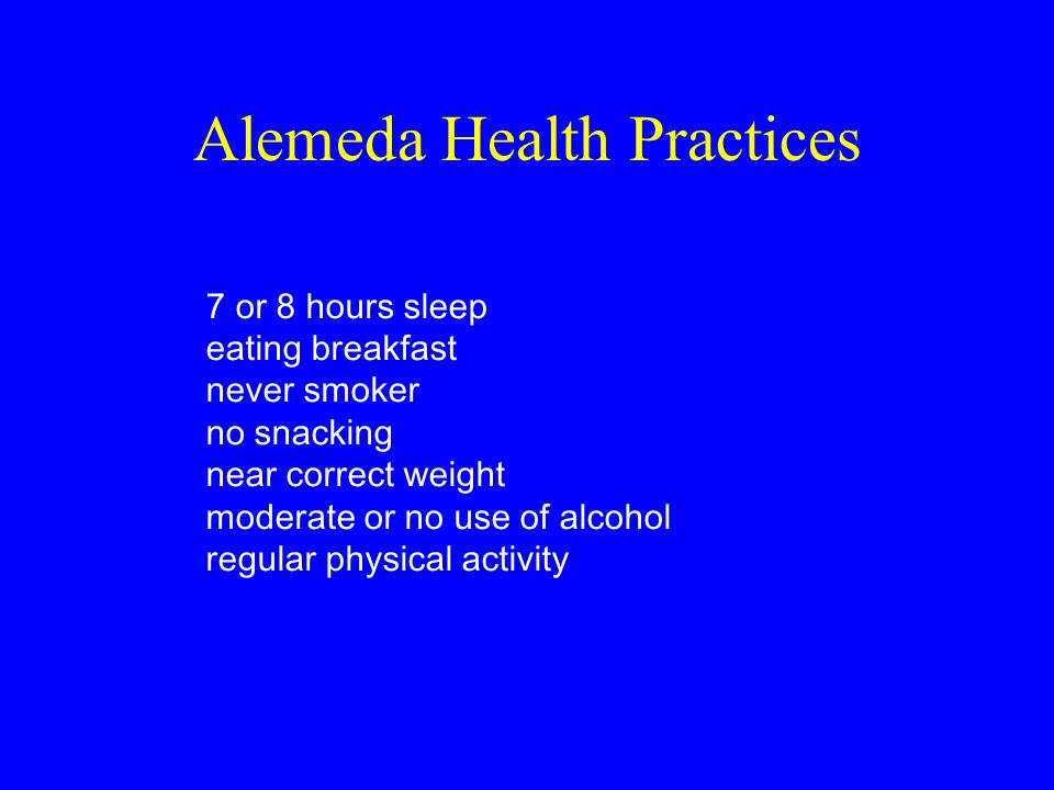 Alemeda Health Practices 7 or 8 hours sleep eating breakfast never smoker no snacking near correct weight moderate or no use of alcohol regular physical activity