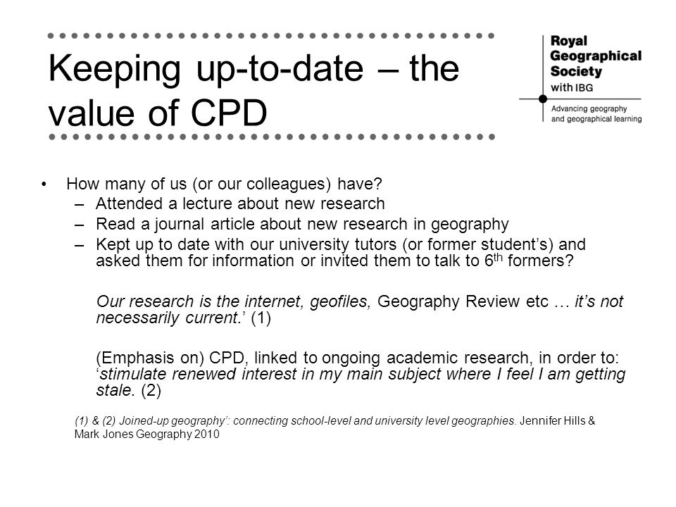 Keeping up-to-date – the value of CPD How many of us (or our colleagues) have.