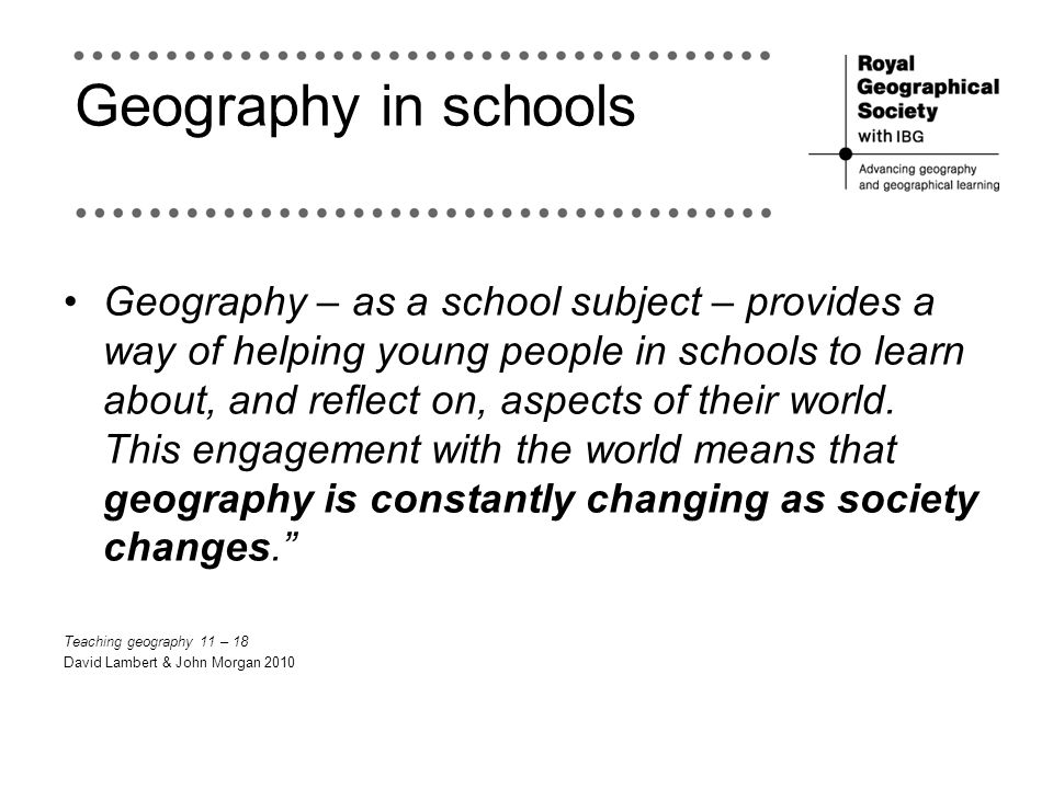Geography in schools Geography – as a school subject – provides a way of helping young people in schools to learn about, and reflect on, aspects of th