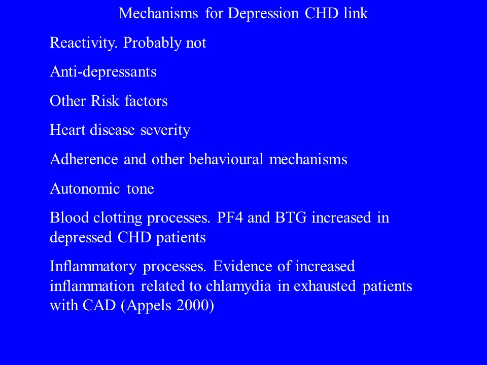 Mechanisms for Depression CHD link Reactivity. Probably not Anti-depressants Other Risk factors Heart disease severity Adherence and other behavioural