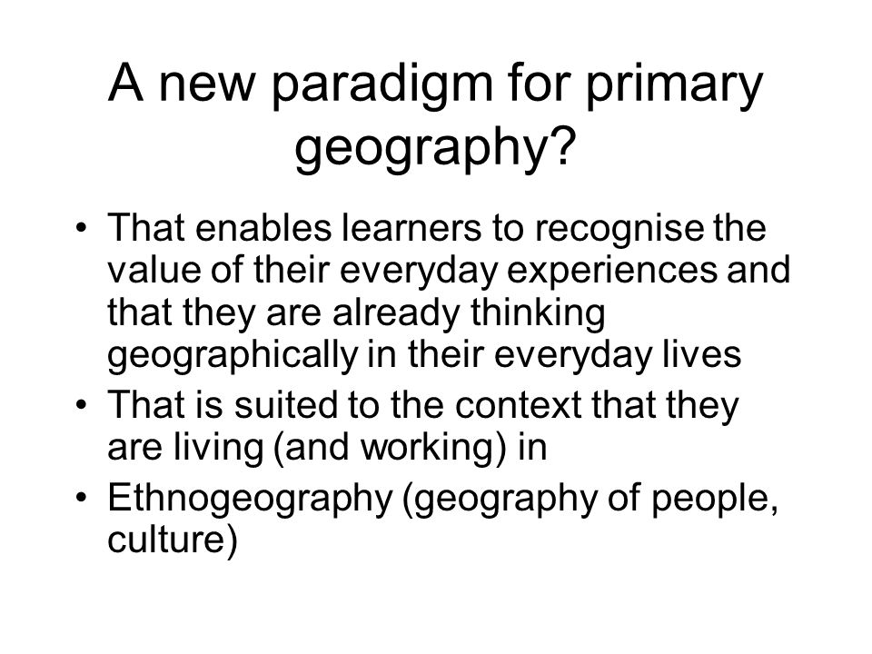 A new paradigm for primary geography.
