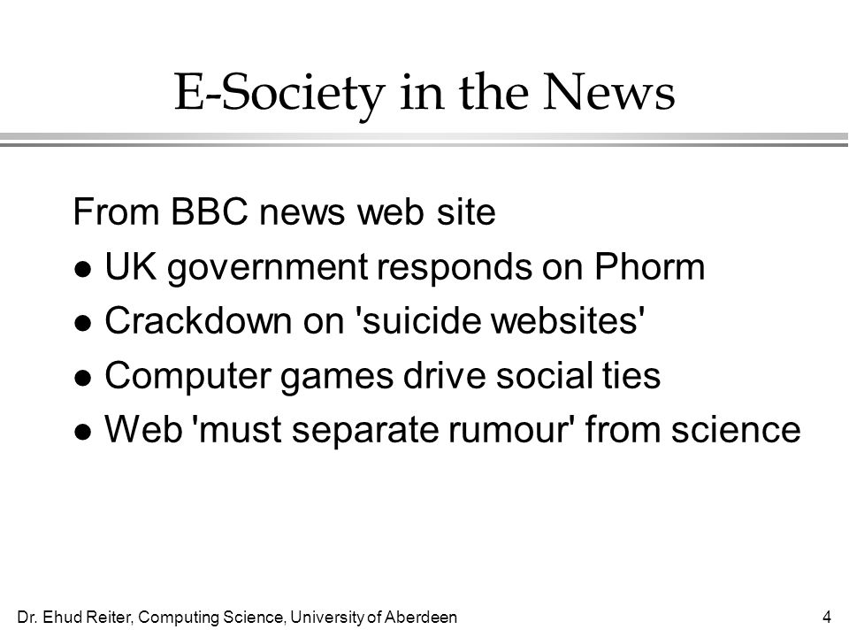 Dr. Ehud Reiter, Computing Science, University of Aberdeen4 E-Society in the News From BBC news web site l UK government responds on Phorm l Crackdown