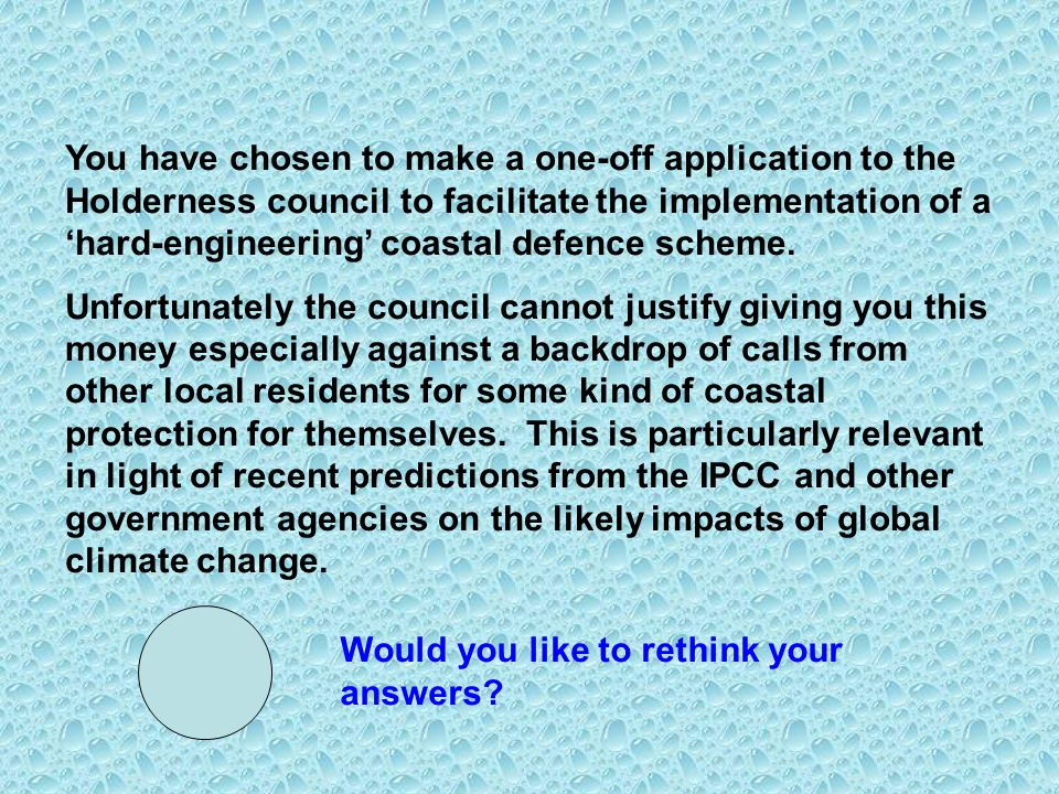 You have chosen to make a one-off application to the Holderness council to facilitate the implementation of a hard-engineering coastal defence scheme.