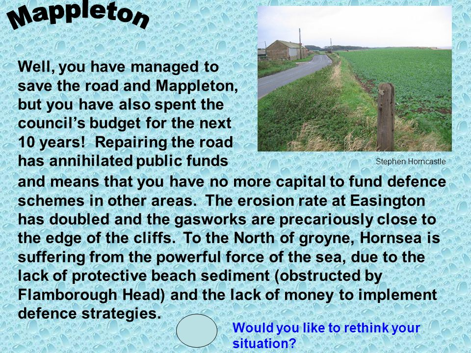 Well, you have managed to save the road and Mappleton, but you have also spent the councils budget for the next 10 years.