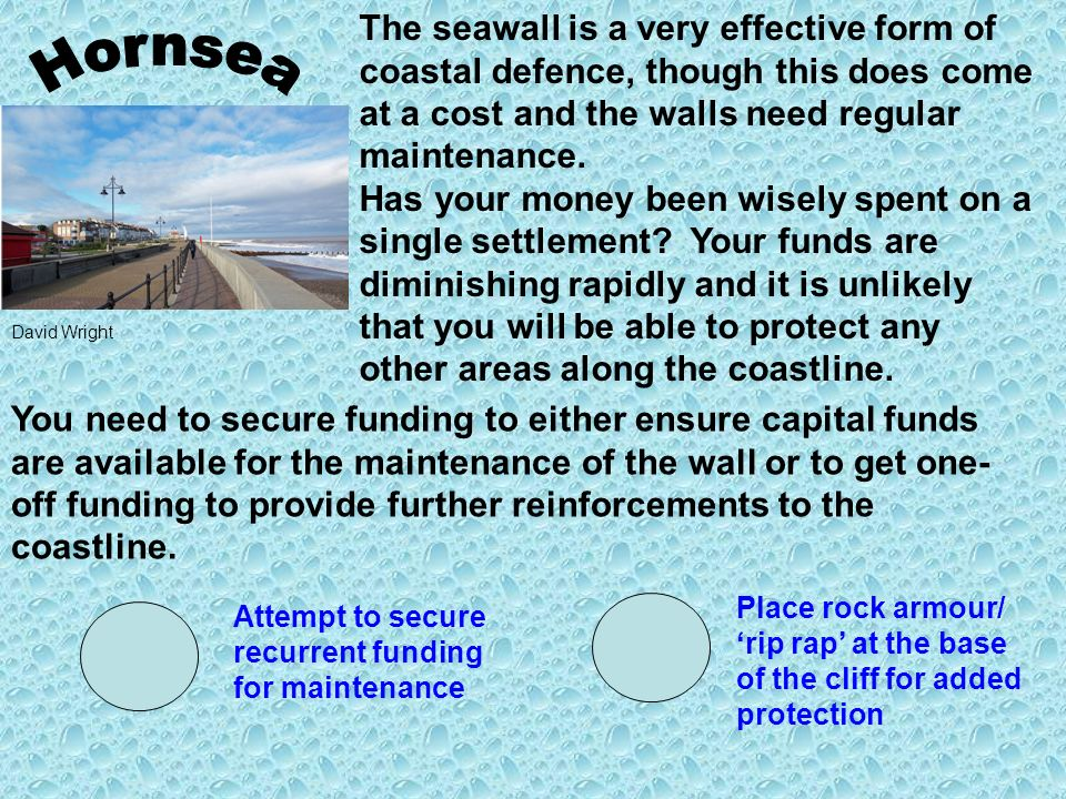 The seawall is a very effective form of coastal defence, though this does come at a cost and the walls need regular maintenance.