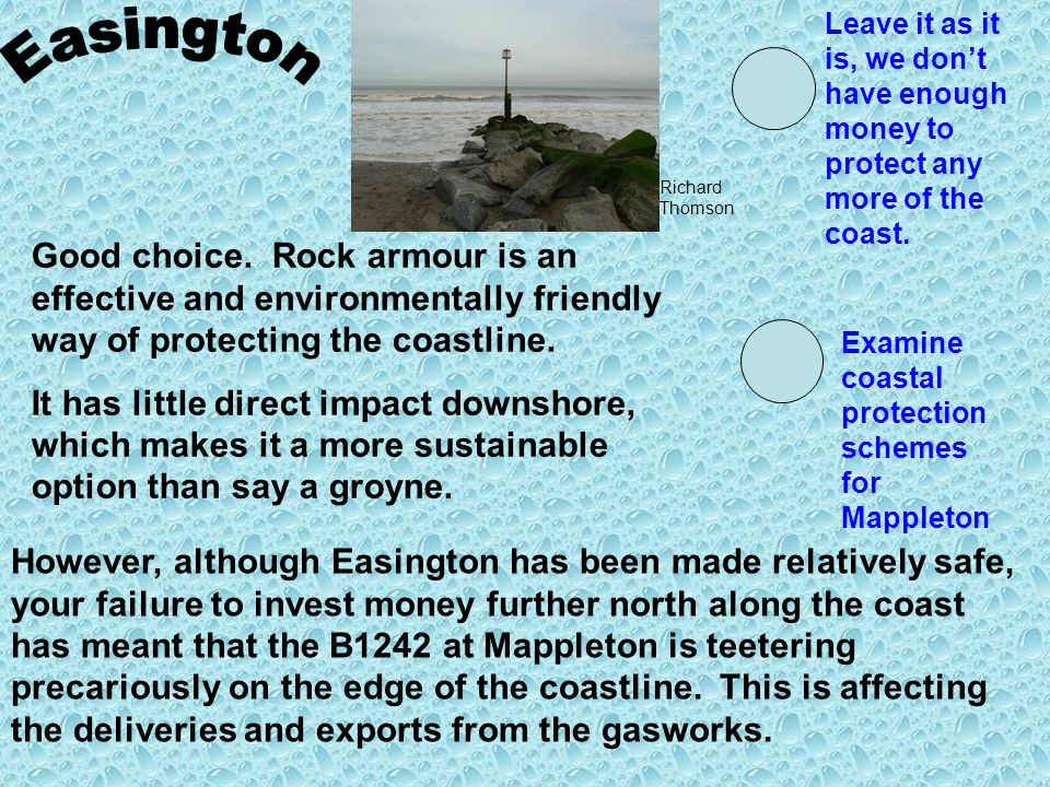 Good choice. Rock armour is an effective and environmentally friendly way of protecting the coastline. It has little direct impact downshore, which ma