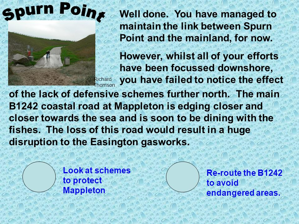 Well done. You have managed to maintain the link between Spurn Point and the mainland, for now. However, whilst all of your efforts have been focussed