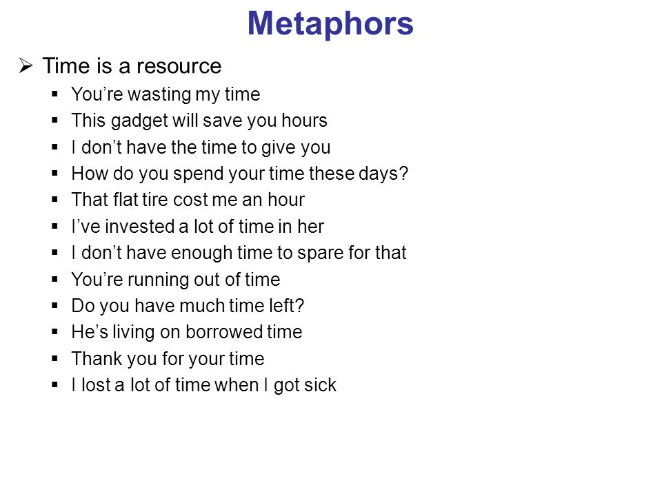 Metaphors Time is a resource Youre wasting my time This gadget will save you hours I dont have the time to give you How do you spend your time these d