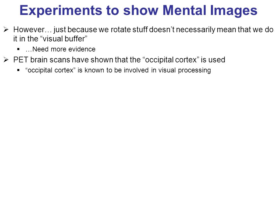 However… just because we rotate stuff doesnt necessarily mean that we do it in the visual buffer …Need more evidence PET brain scans have shown that t