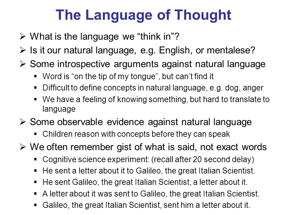 The Language of Thought What is the language we think in? Is it our natural language, e.g. English, or mentalese? Some introspective arguments against