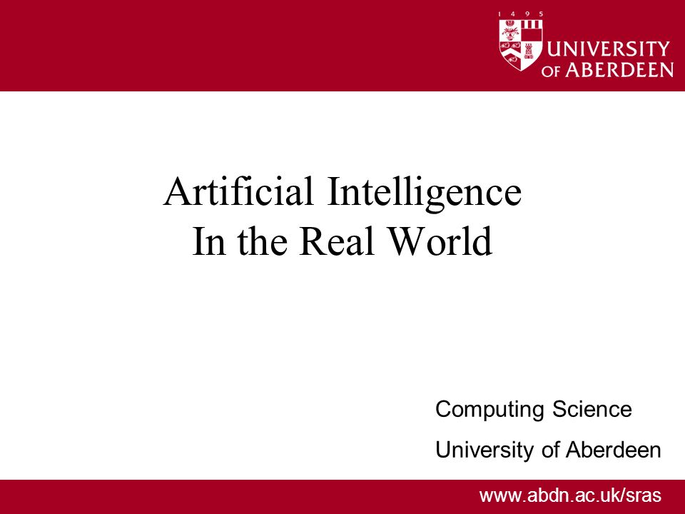 Artificial Intelligence In the Real World Computing Science University of Aberdeen