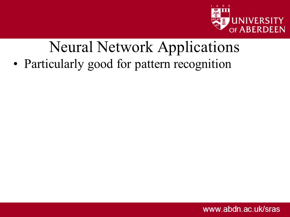 www.abdn.ac.uk/sras Neural Network Applications Particularly good for pattern recognition