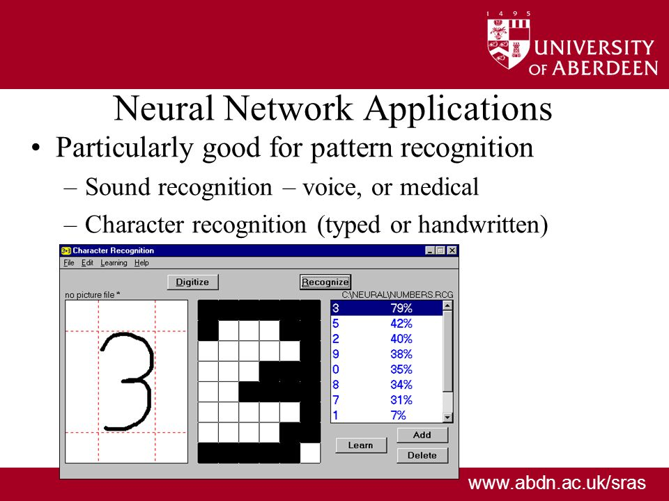 www.abdn.ac.uk/sras Neural Network Applications Particularly good for pattern recognition –Sound recognition – voice, or medical –Character recognition (typed or handwritten)