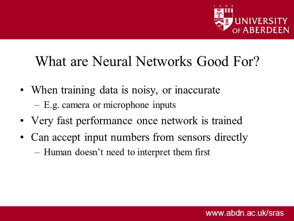 www.abdn.ac.uk/sras What are Neural Networks Good For.