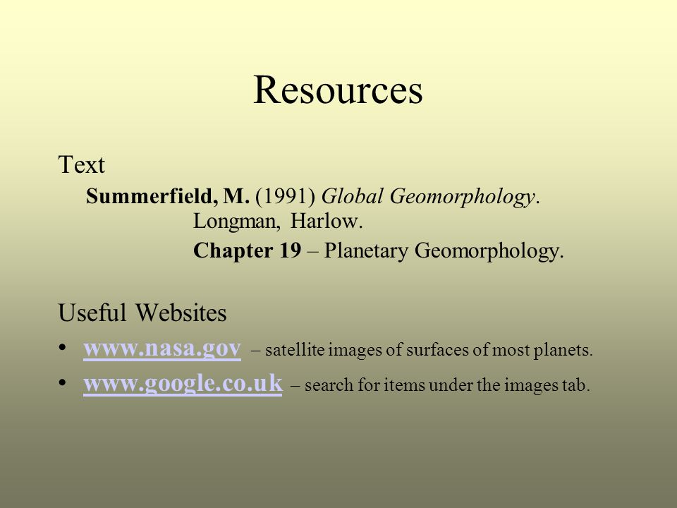 Resources Text Summerfield, M. (1991) Global Geomorphology.