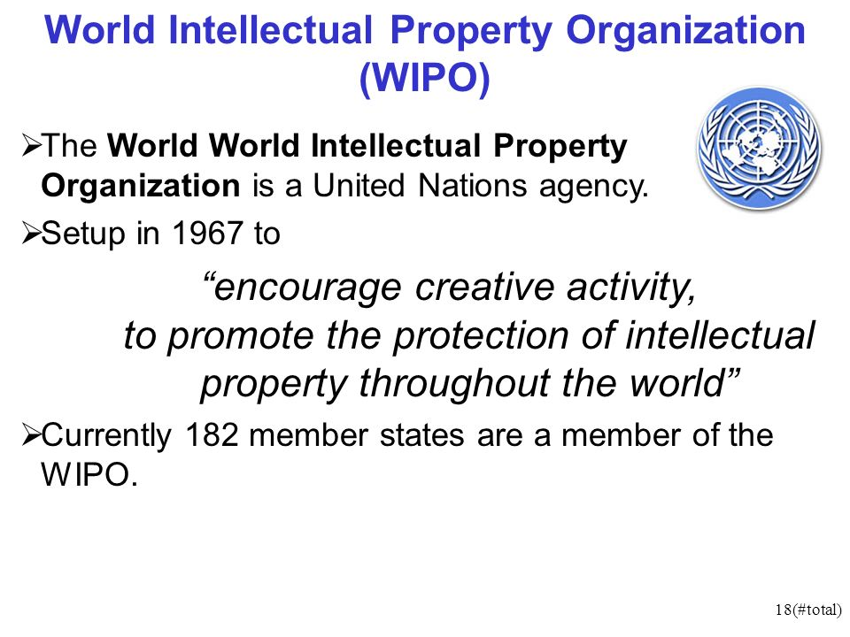 18(#total) World Intellectual Property Organization (WIPO) The World World Intellectual Property Organization is a United Nations agency. Setup in 196