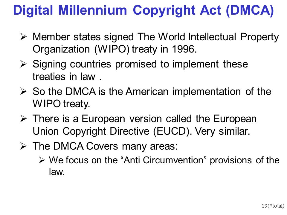 19(#total) Digital Millennium Copyright Act (DMCA) Member states signed The World Intellectual Property Organization (WIPO) treaty in 1996. Signing co