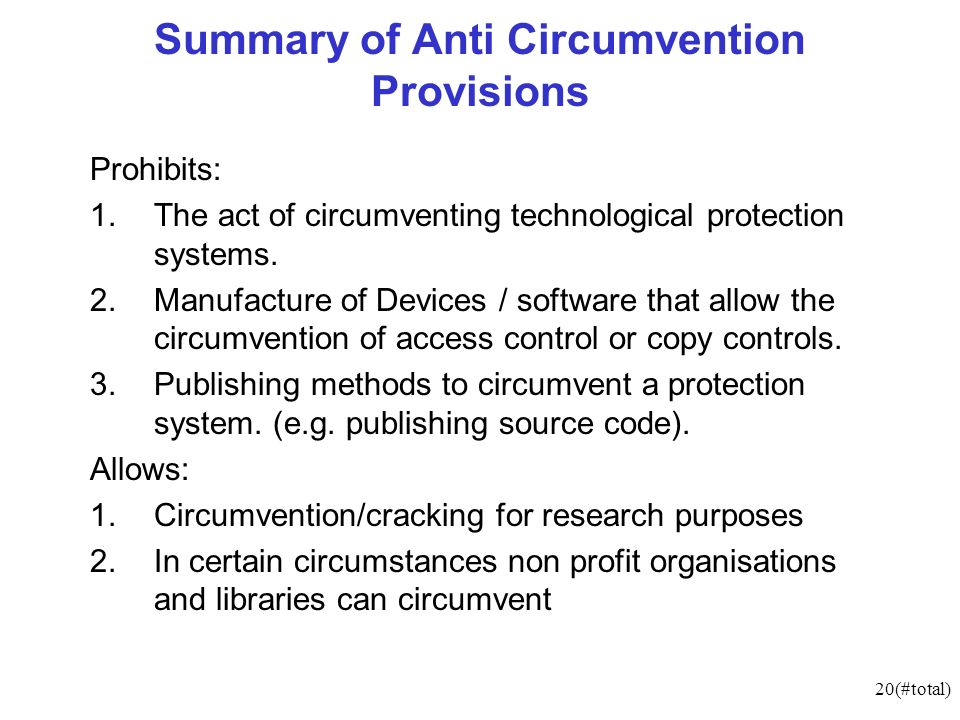 20(#total) Summary of Anti Circumvention Provisions Prohibits: 1.The act of circumventing technological protection systems.