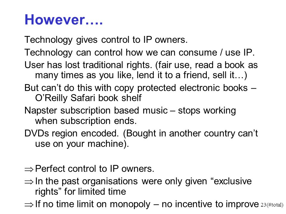 23(#total) However…. Technology gives control to IP owners. Technology can control how we can consume / use IP. User has lost traditional rights. (fai