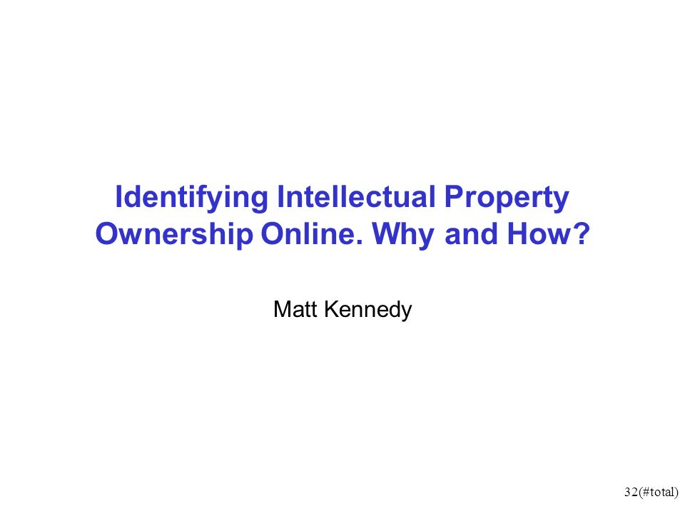32(#total) Identifying Intellectual Property Ownership Online. Why and How? Matt Kennedy