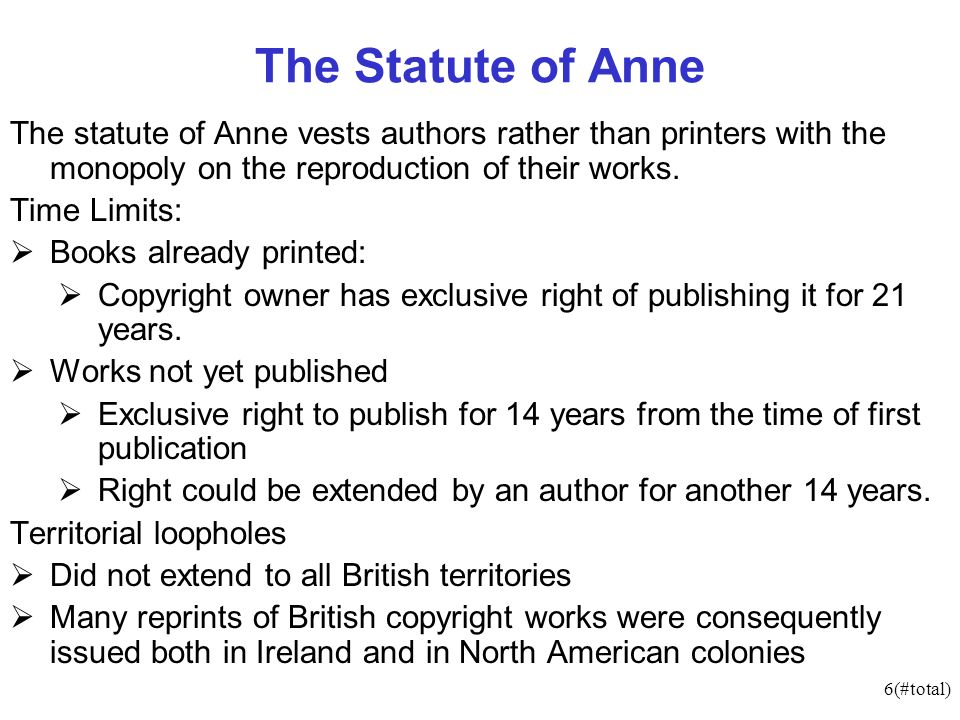 6(#total) The Statute of Anne The statute of Anne vests authors rather than printers with the monopoly on the reproduction of their works.