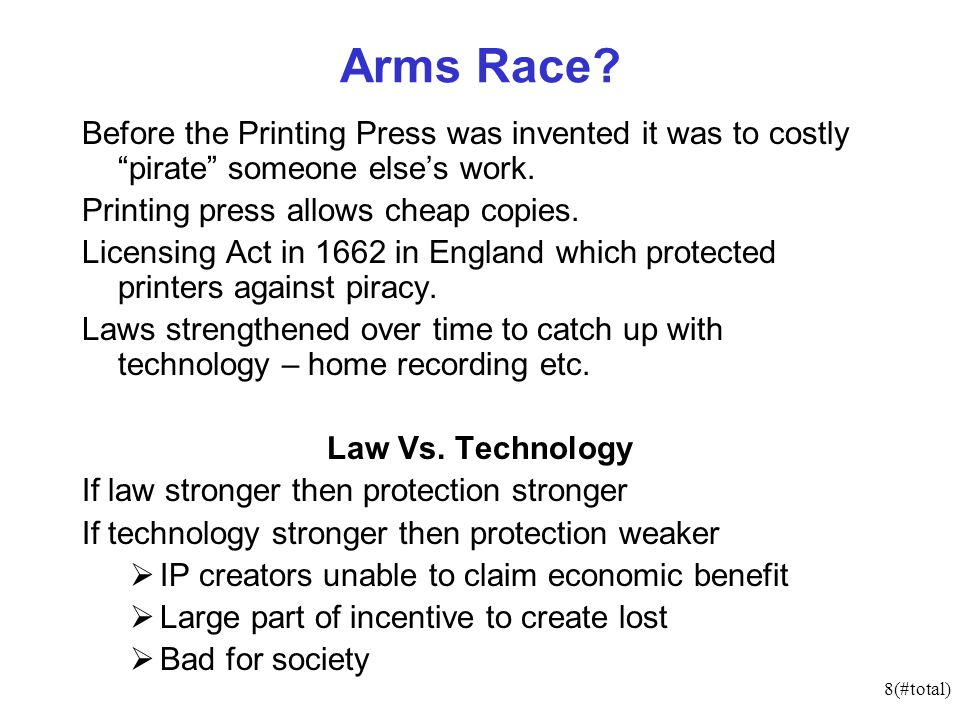 8(#total) Arms Race? Before the Printing Press was invented it was to costly pirate someone elses work. Printing press allows cheap copies. Licensing