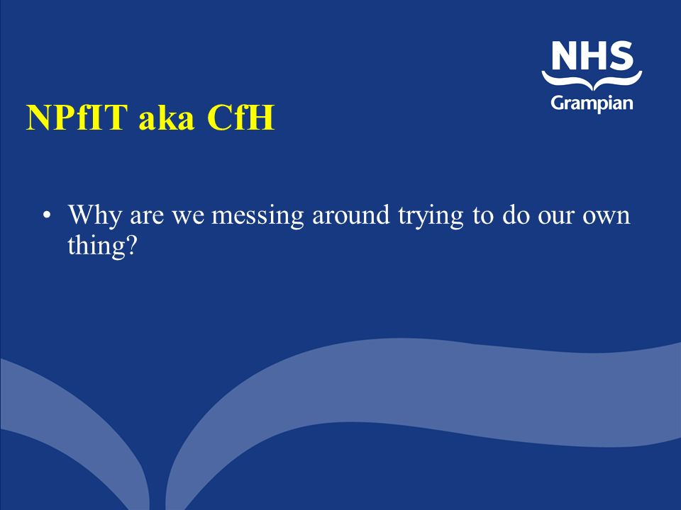 NPfIT aka CfH Why are we messing around trying to do our own thing?