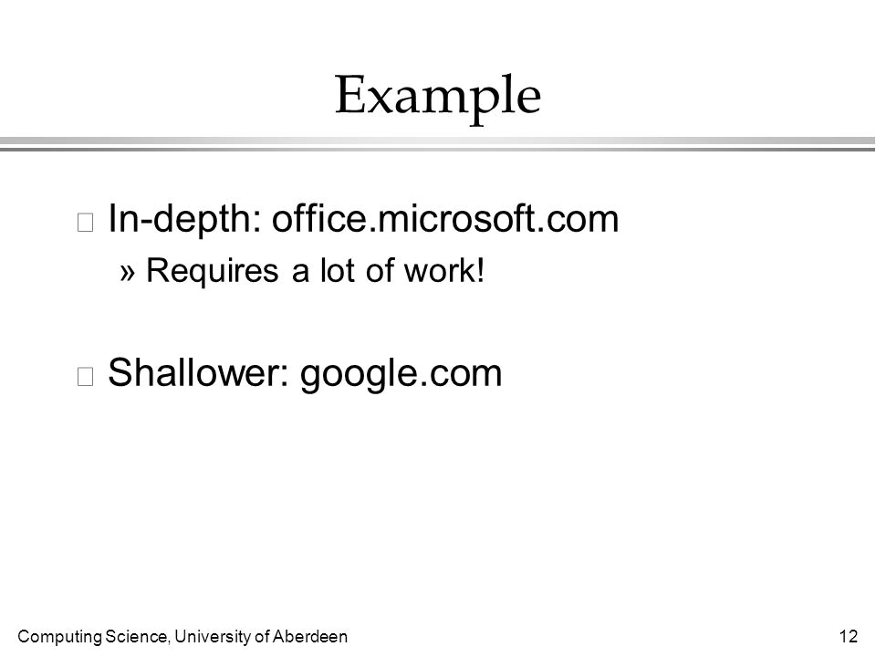 Computing Science, University of Aberdeen 12 Example l In-depth: office.microsoft.com »Requires a lot of work.