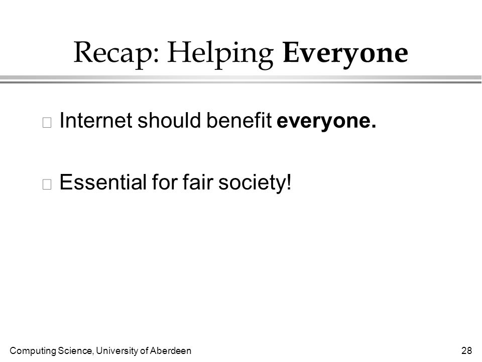 Computing Science, University of Aberdeen 28 Recap: Helping Everyone l Internet should benefit everyone.