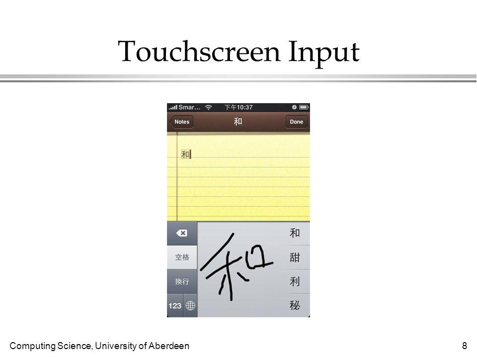 Computing Science, University of Aberdeen 8 Touchscreen Input