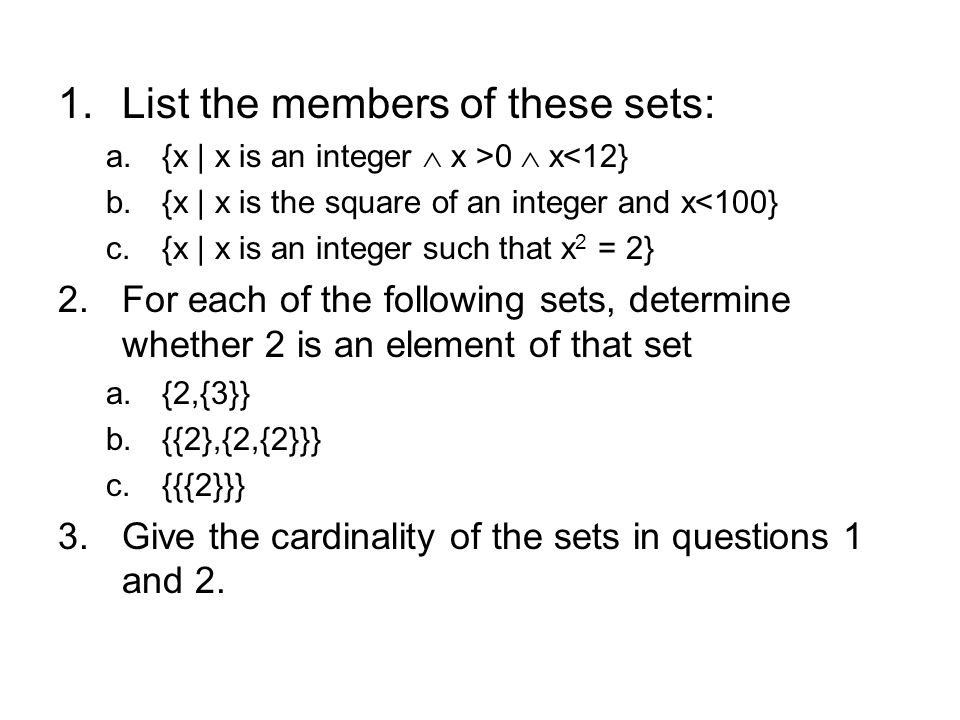 1.List the members of these sets: a.{x | x is an integer x >0 x<12} b.{x | x is the square of an integer and x<100} c.{x | x is an integer such that x